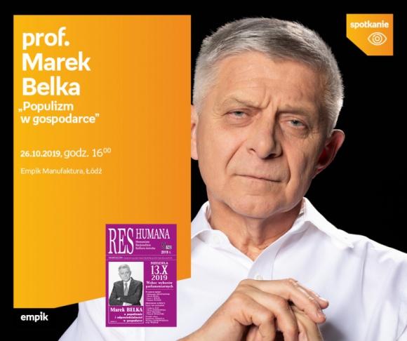 """PROF. MAREK BELKA - """"POPULIZM W GOSPODARCE"""" Finanse, LIFESTYLE - PROF. MAREK BELKA - """"POPULIZM W GOSPODARCE"""" 26 października, godz. 16:00 Empik Manufaktura, Łódź, ul. Karskiego 5"""